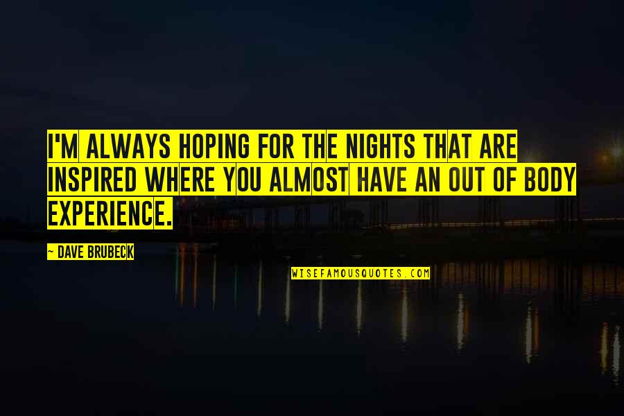 Mysterioso Quotes By Dave Brubeck: I'm always hoping for the nights that are