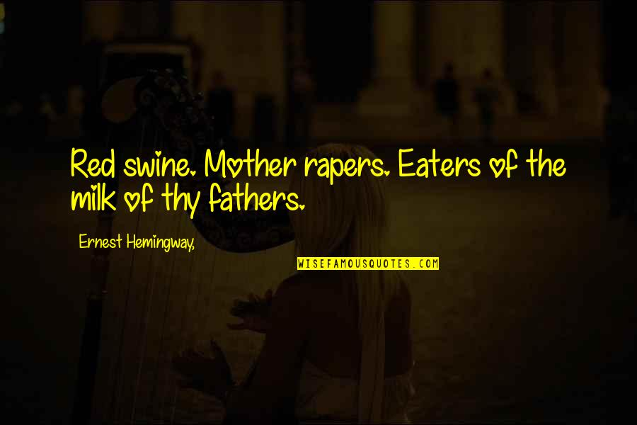 Mysterioso Quotes By Ernest Hemingway,: Red swine. Mother rapers. Eaters of the milk