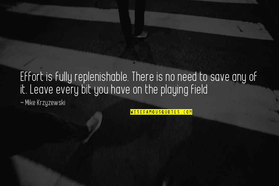 Mysterioso Quotes By Mike Krzyzewski: Effort is fully replenishable. There is no need