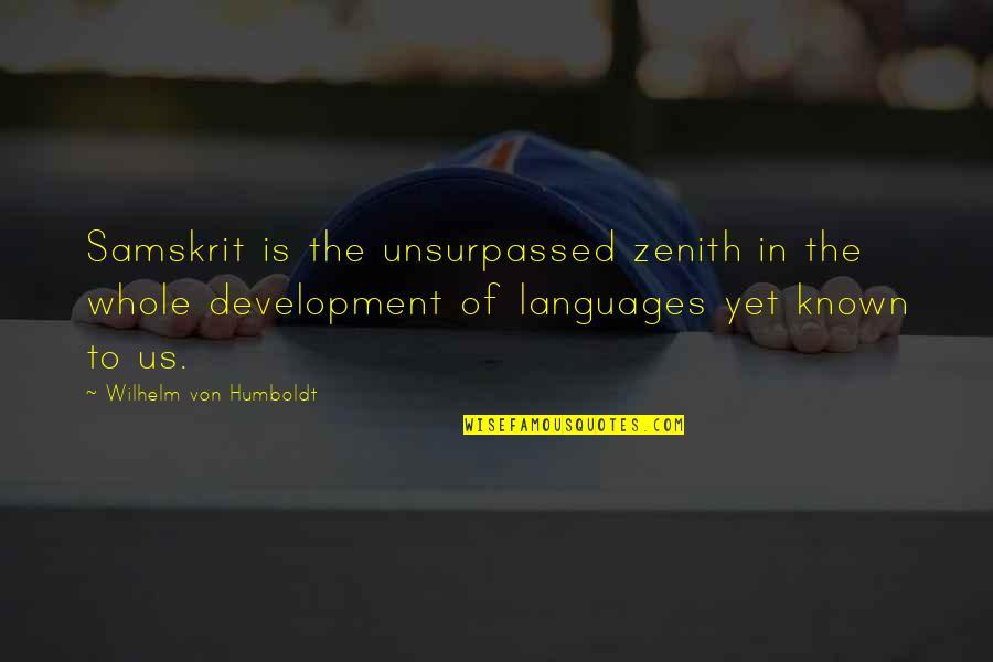 Mysterioso Quotes By Wilhelm Von Humboldt: Samskrit is the unsurpassed zenith in the whole