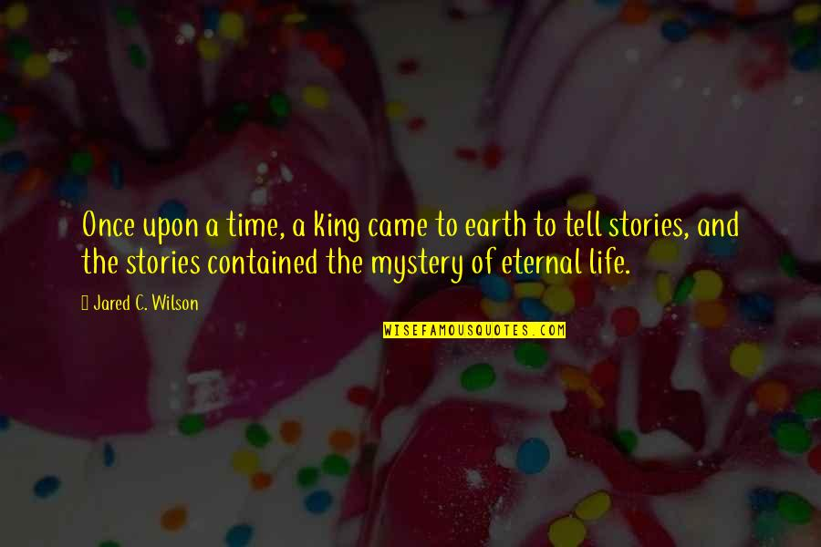 Mystery Of God Bible Quotes By Jared C. Wilson: Once upon a time, a king came to