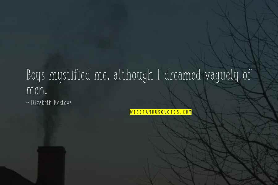 Mystified Quotes By Elizabeth Kostova: Boys mystified me, although I dreamed vaguely of