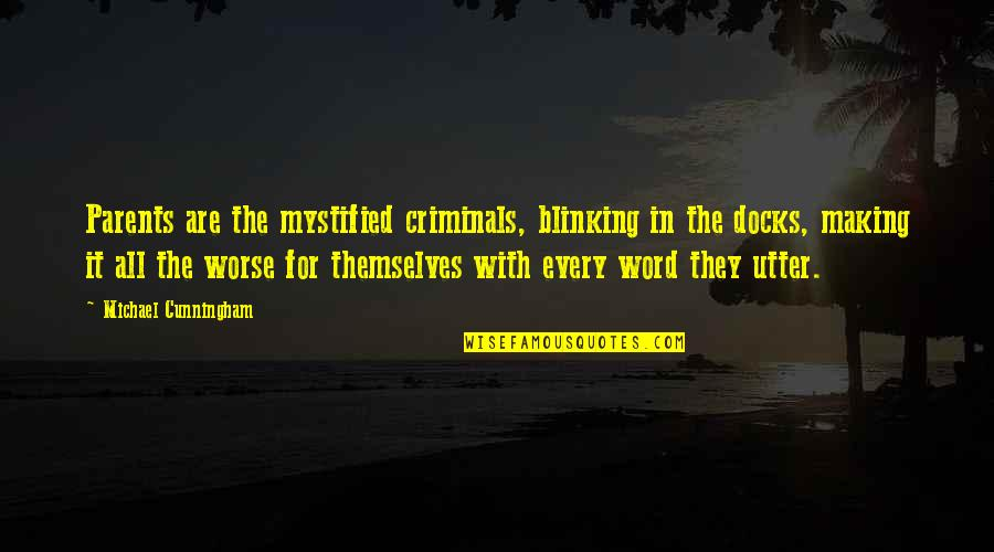 Mystified Quotes By Michael Cunningham: Parents are the mystified criminals, blinking in the