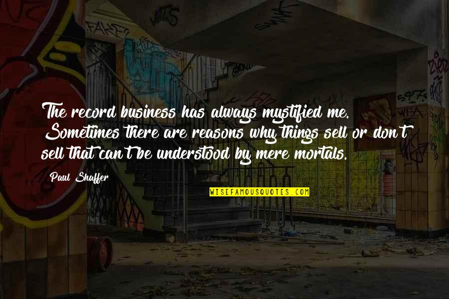 Mystified Quotes By Paul Shaffer: The record business has always mystified me. Sometimes