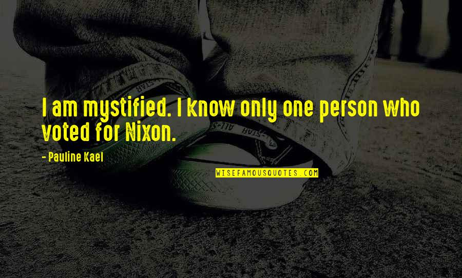 Mystified Quotes By Pauline Kael: I am mystified. I know only one person