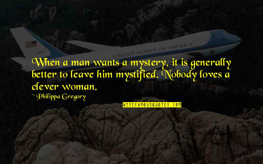 Mystified Quotes By Philippa Gregory: When a man wants a mystery, it is