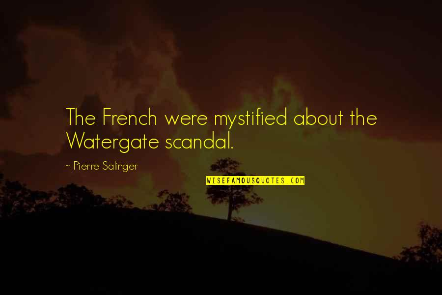 Mystified Quotes By Pierre Salinger: The French were mystified about the Watergate scandal.