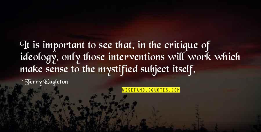 Mystified Quotes By Terry Eagleton: It is important to see that, in the