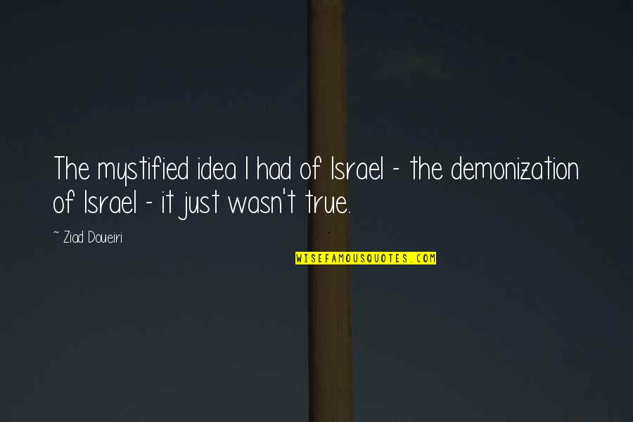 Mystified Quotes By Ziad Doueiri: The mystified idea I had of Israel -