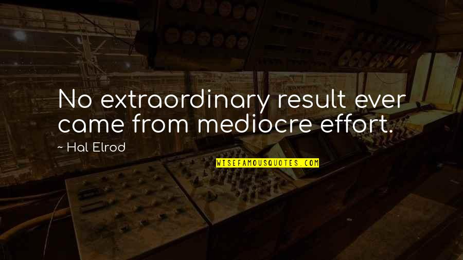 Mythical Phoenix Quotes By Hal Elrod: No extraordinary result ever came from mediocre effort.