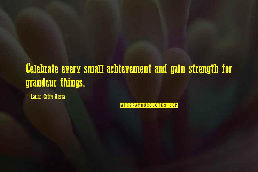 Mythical Phoenix Quotes By Lailah Gifty Akita: Celebrate every small achievement and gain strength for