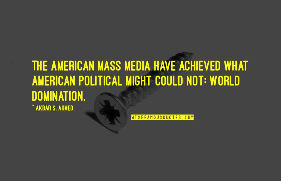 Myvery Quotes By Akbar S. Ahmed: The American mass media have achieved what American