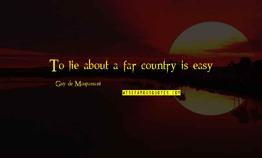Myvery Quotes By Guy De Maupassant: To lie about a far country is easy