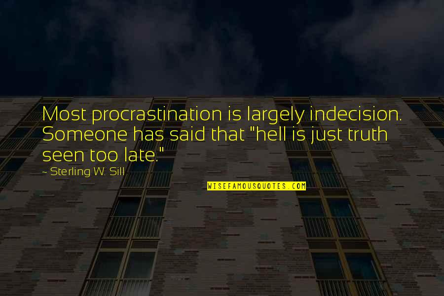 Myvery Quotes By Sterling W. Sill: Most procrastination is largely indecision. Someone has said