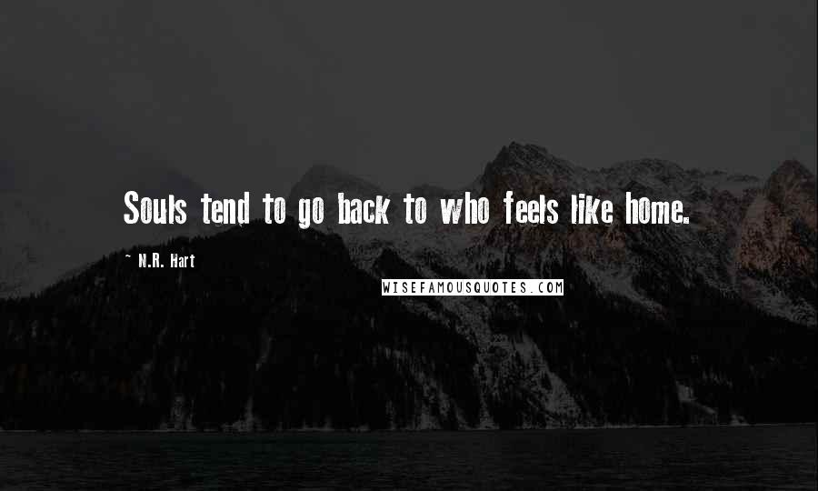 N.R. Hart quotes: Souls tend to go back to who feels like home.