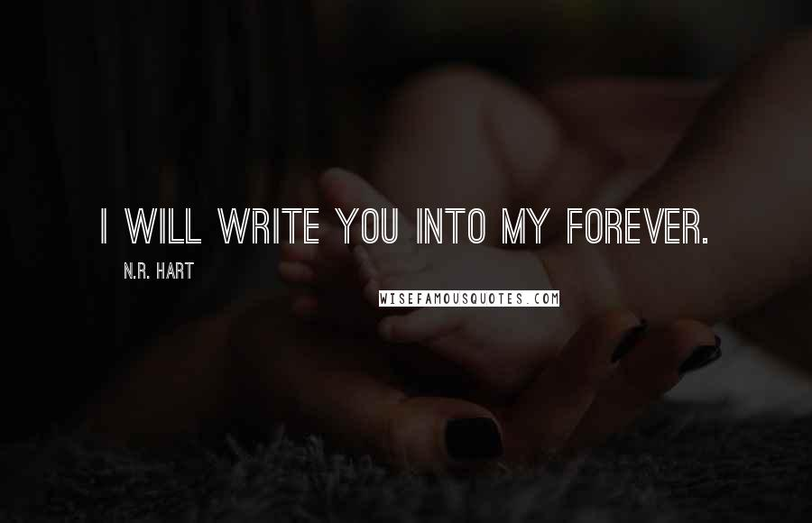 N.R. Hart quotes: I will write you into my forever.