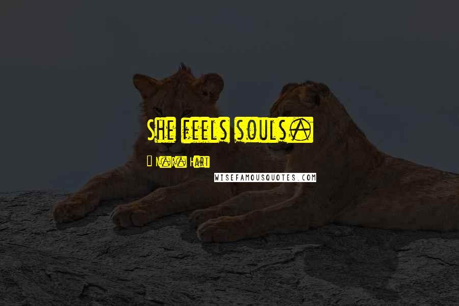N.R. Hart quotes: She feels souls.