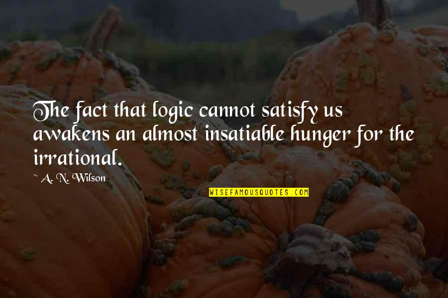 N-secure Quotes By A. N. Wilson: The fact that logic cannot satisfy us awakens