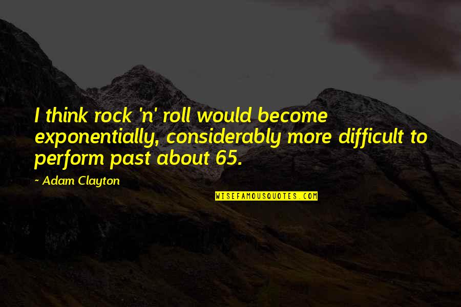 N-secure Quotes By Adam Clayton: I think rock 'n' roll would become exponentially,