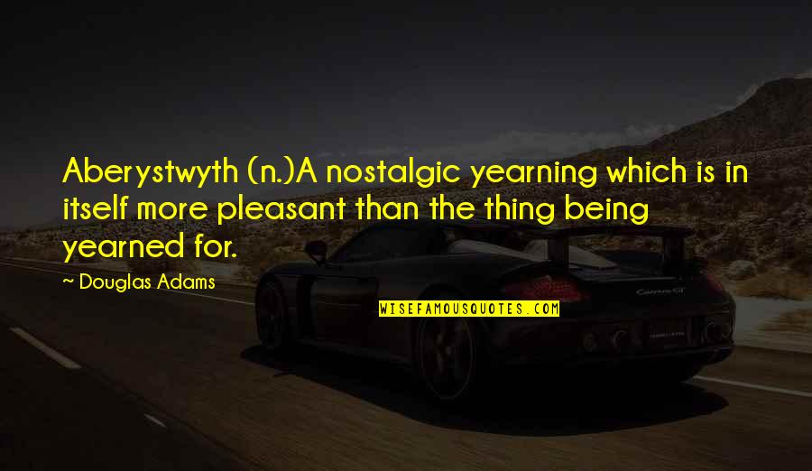 N-secure Quotes By Douglas Adams: Aberystwyth (n.)A nostalgic yearning which is in itself