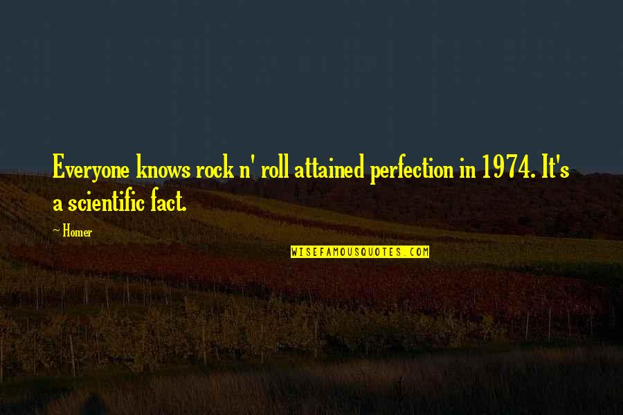 N-secure Quotes By Homer: Everyone knows rock n' roll attained perfection in