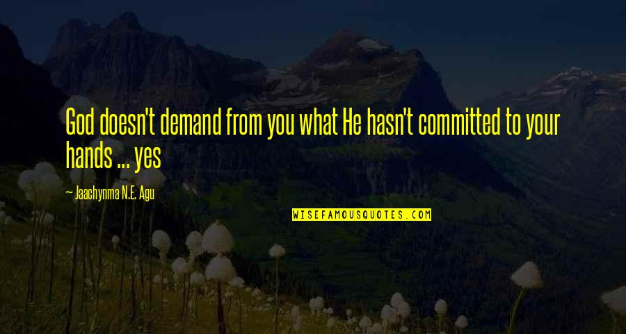 N-secure Quotes By Jaachynma N.E. Agu: God doesn't demand from you what He hasn't