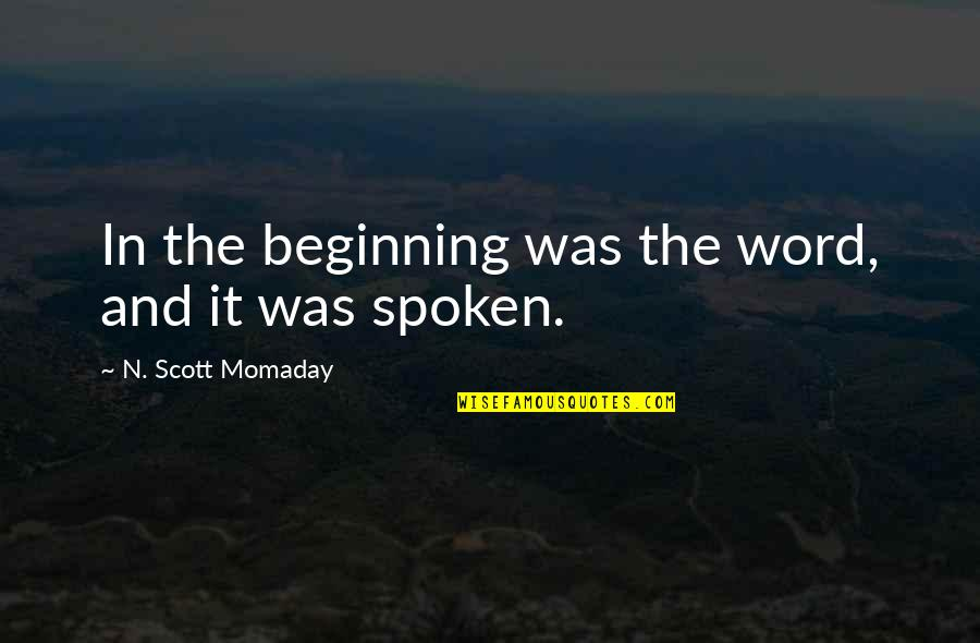 N-secure Quotes By N. Scott Momaday: In the beginning was the word, and it