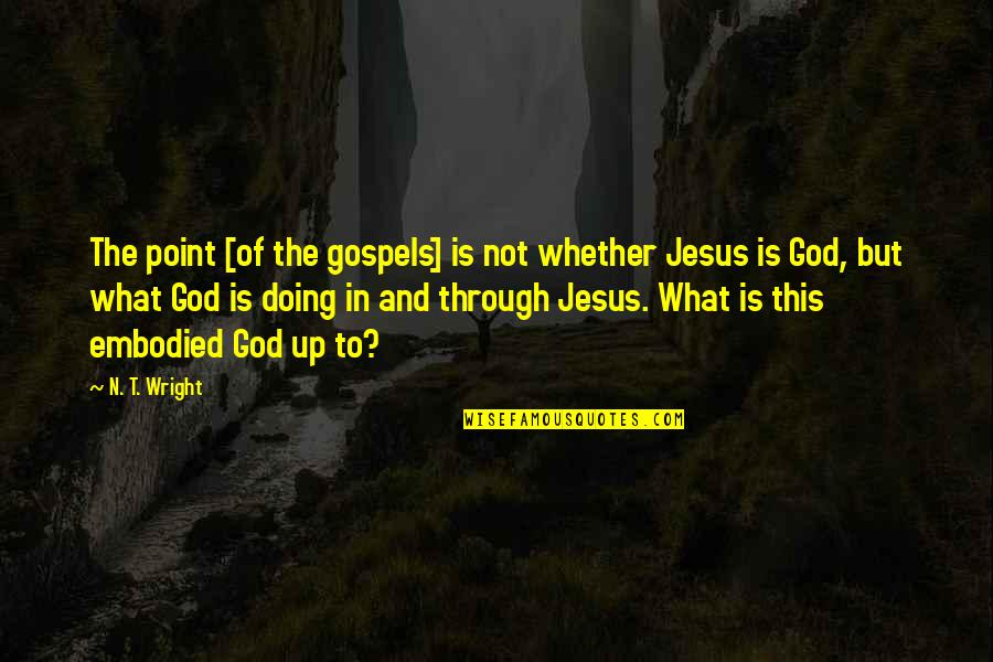 N-secure Quotes By N. T. Wright: The point [of the gospels] is not whether