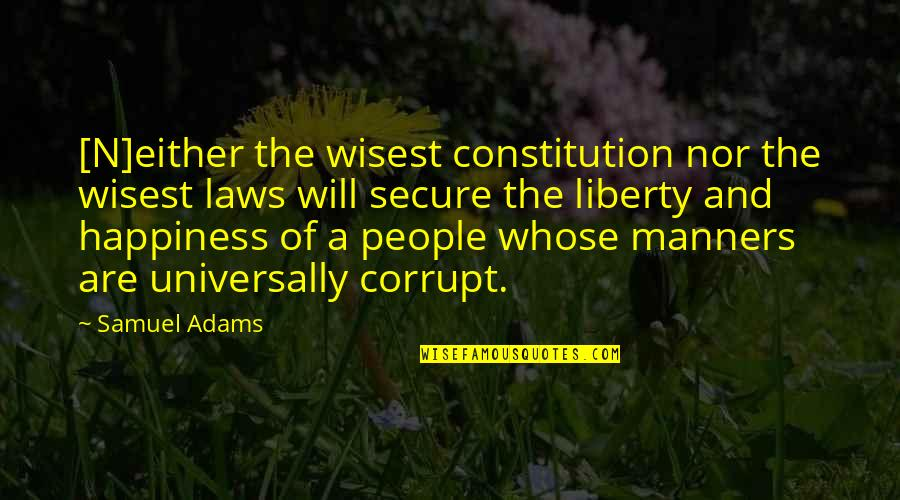 N-secure Quotes By Samuel Adams: [N]either the wisest constitution nor the wisest laws