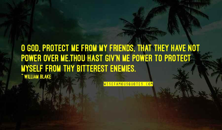 N-secure Quotes By William Blake: O God, protect me from my friends, that