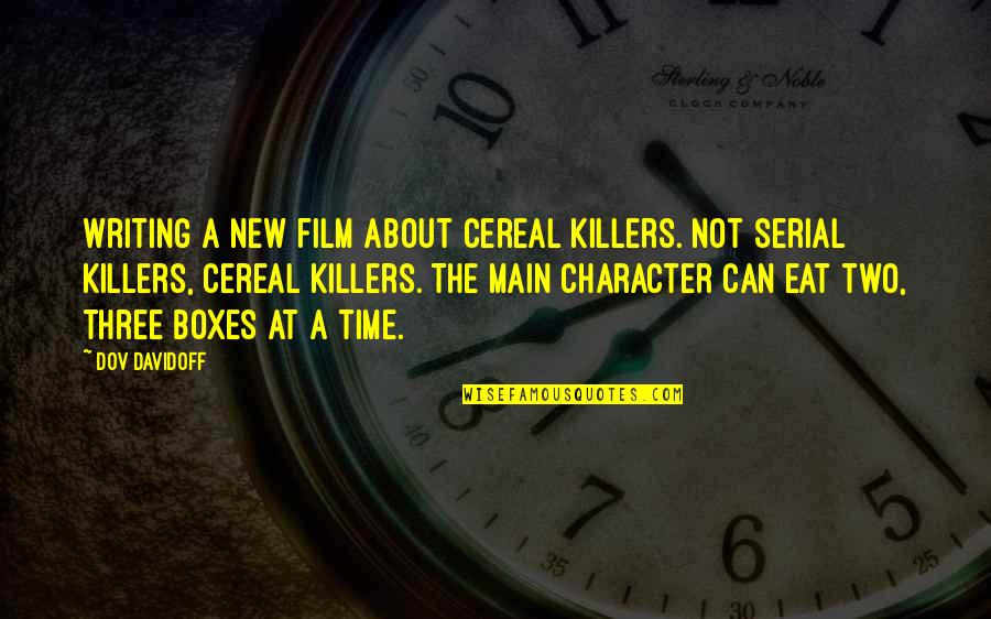 Naacp Founders Quotes By Dov Davidoff: Writing a new film about cereal killers. Not