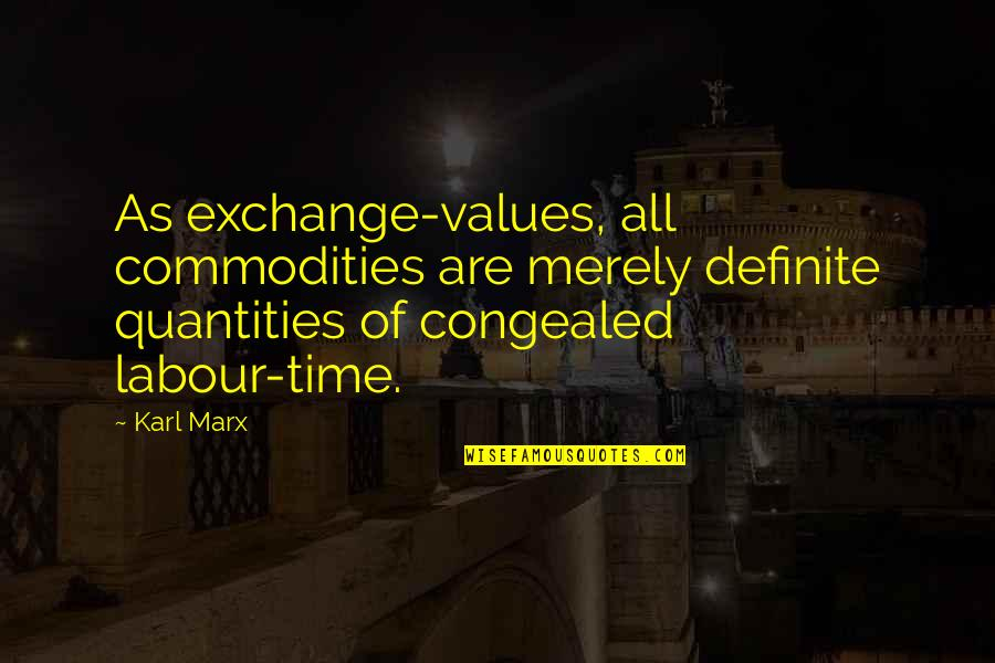 Naacp Founders Quotes By Karl Marx: As exchange-values, all commodities are merely definite quantities