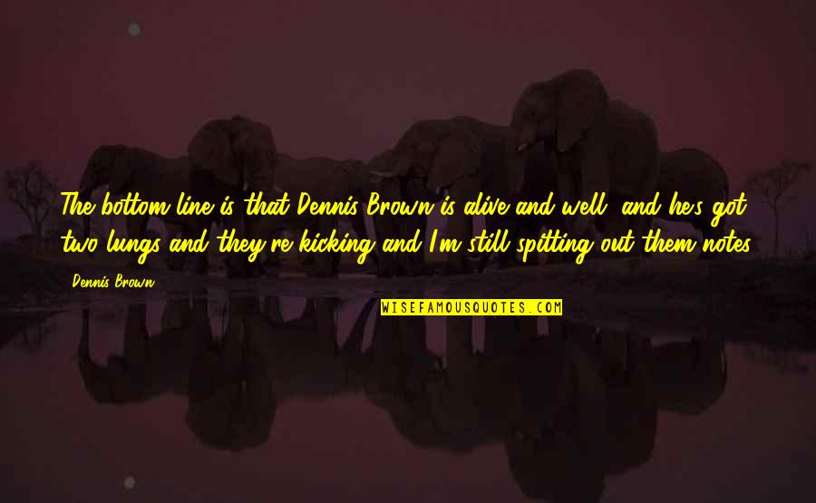 Naam Movie Quotes By Dennis Brown: The bottom line is that Dennis Brown is
