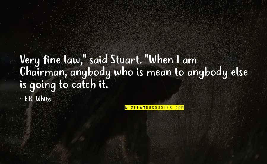 """Naam Movie Quotes By E.B. White: Very fine law,"""" said Stuart. """"When I am"""