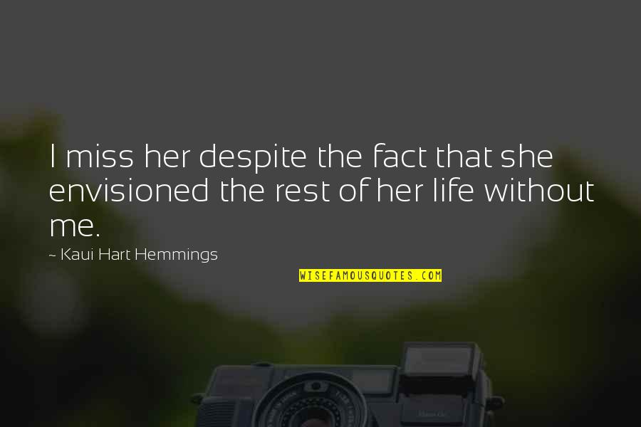 Naam Movie Quotes By Kaui Hart Hemmings: I miss her despite the fact that she