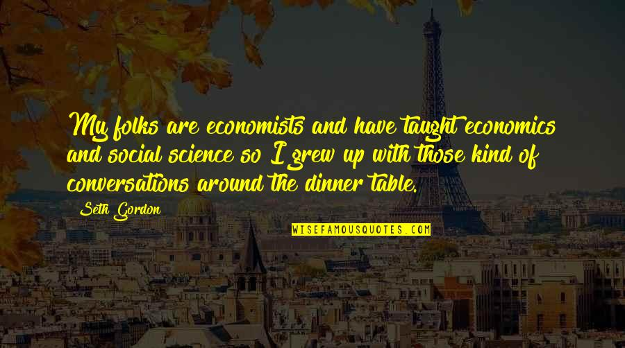 Naam Movie Quotes By Seth Gordon: My folks are economists and have taught economics
