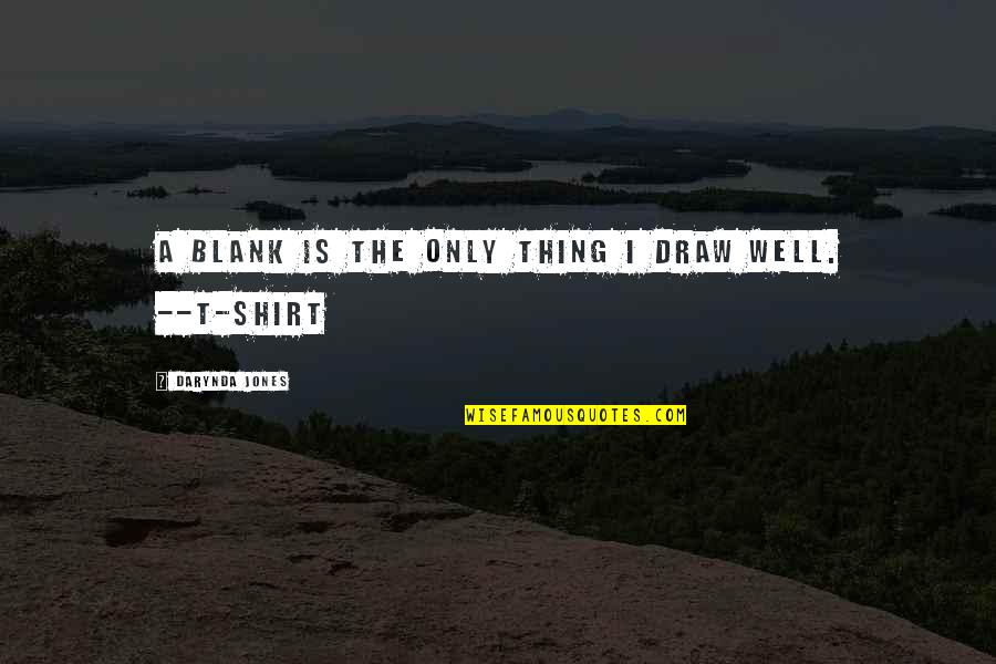 Naba Barsha Quotes By Darynda Jones: A blank is the only thing I draw