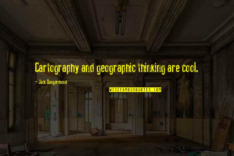 Naba Barsha Quotes By Jack Dangermond: Cartography and geographic thinking are cool.