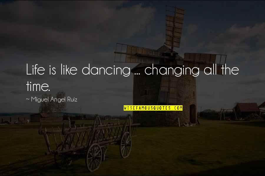 Naba Barsha Quotes By Miguel Angel Ruiz: Life is like dancing ... changing all the