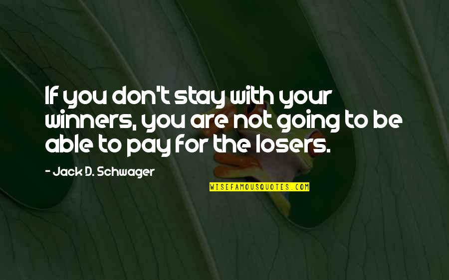 Nabir Quotes By Jack D. Schwager: If you don't stay with your winners, you