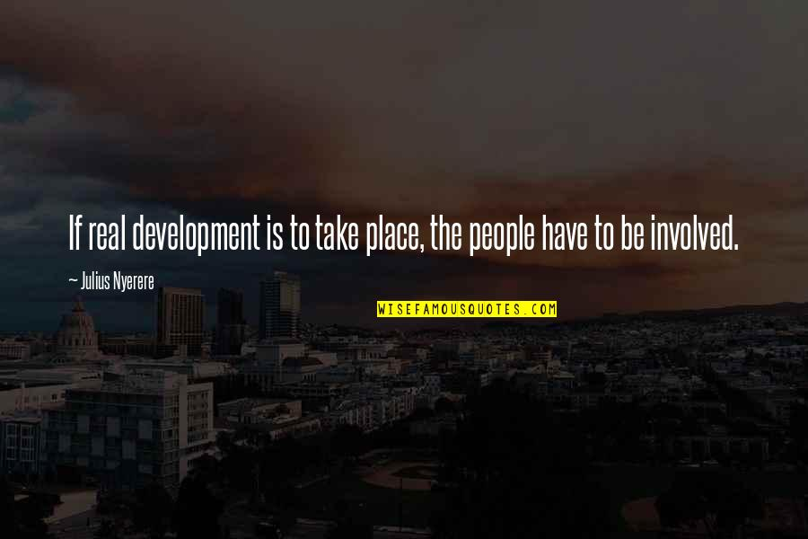 Nabir Quotes By Julius Nyerere: If real development is to take place, the