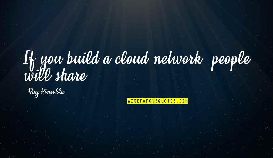 Nabir Quotes By Ray Kinsella: If you build a cloud network, people will