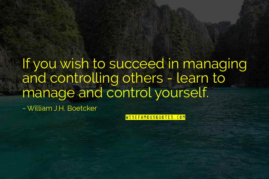 Nabir Quotes By William J.H. Boetcker: If you wish to succeed in managing and