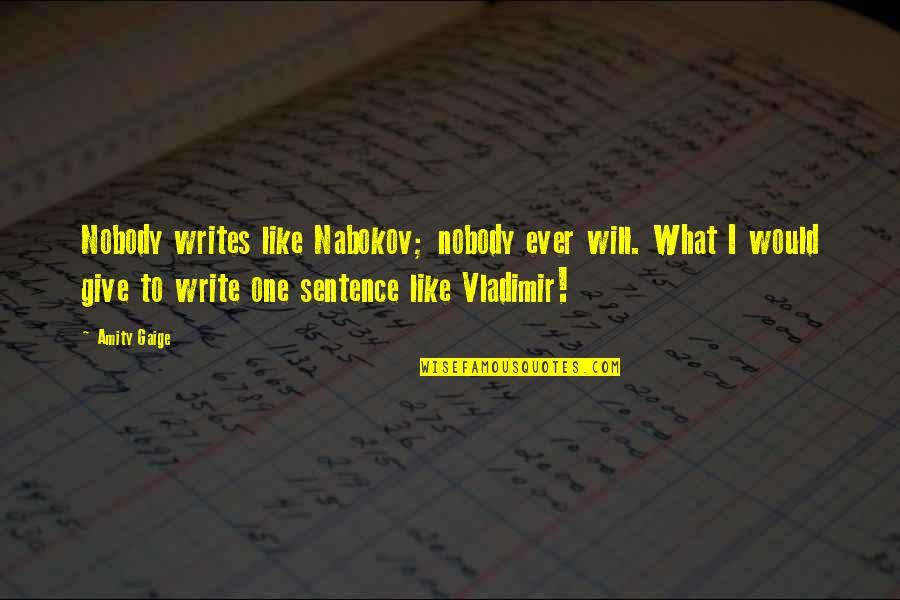 Nabokov Quotes By Amity Gaige: Nobody writes like Nabokov; nobody ever will. What