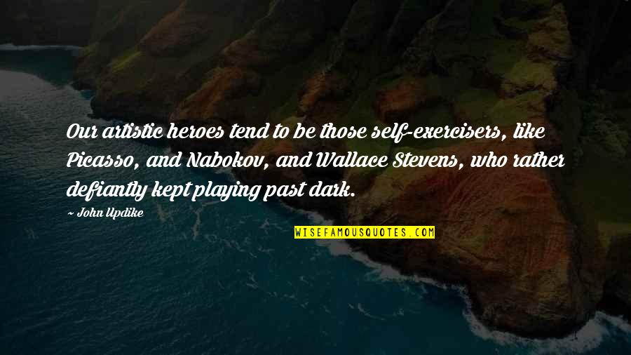 Nabokov Quotes By John Updike: Our artistic heroes tend to be those self-exercisers,