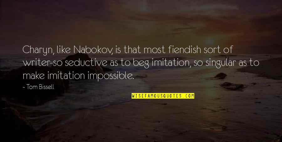 Nabokov Quotes By Tom Bissell: Charyn, like Nabokov, is that most fiendish sort