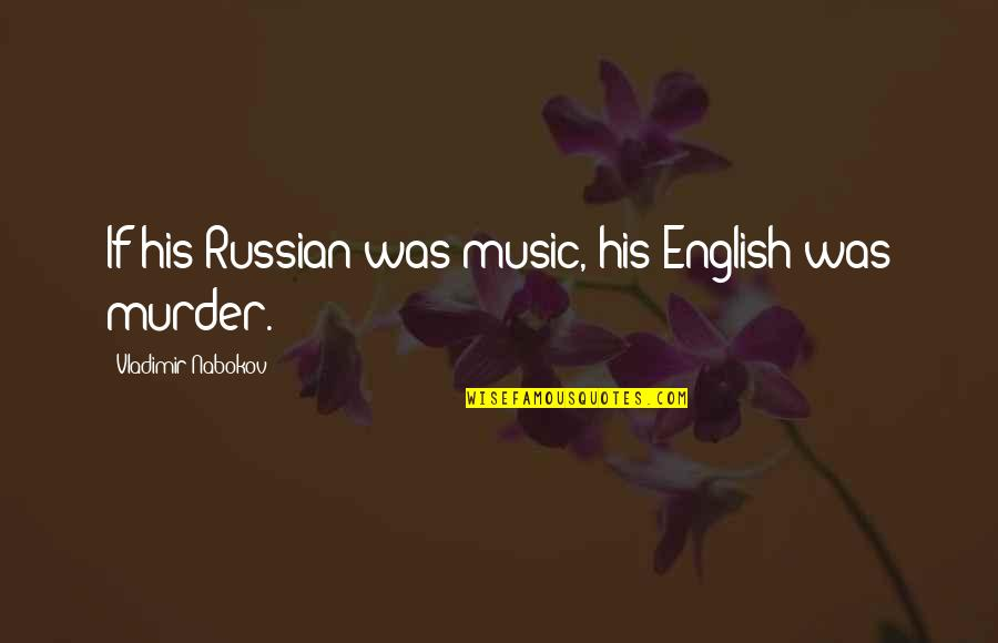 Nabokov Quotes By Vladimir Nabokov: If his Russian was music, his English was