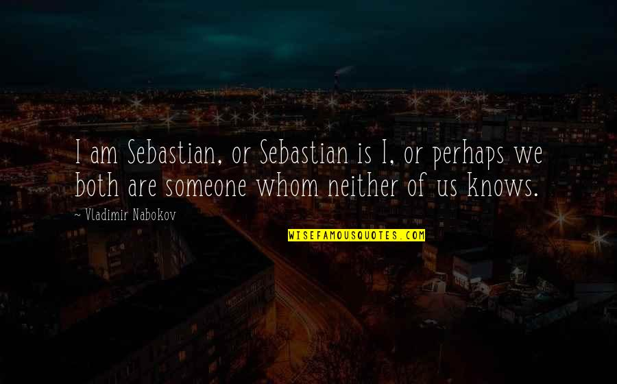 Nabokov Quotes By Vladimir Nabokov: I am Sebastian, or Sebastian is I, or