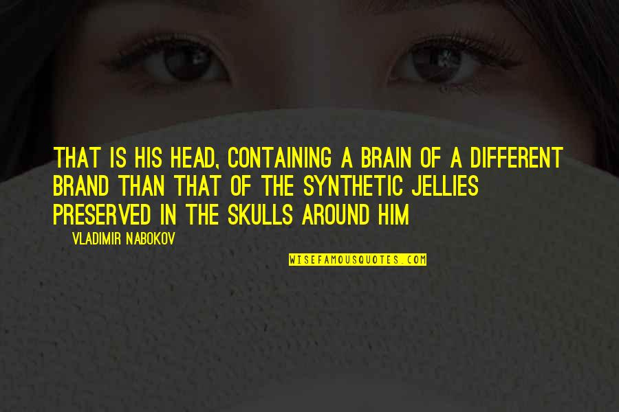 Nabokov Quotes By Vladimir Nabokov: That is his head, containing a brain of