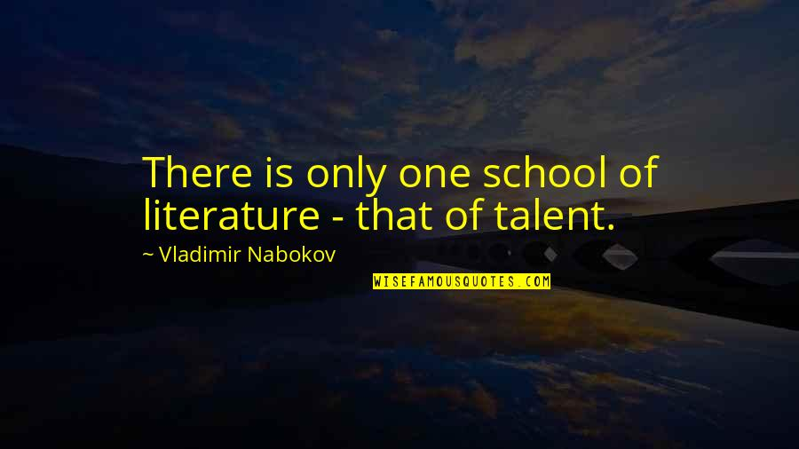 Nabokov Quotes By Vladimir Nabokov: There is only one school of literature -